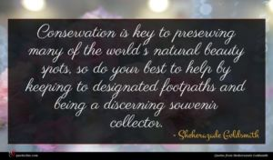 Sheherazade Goldsmith quote : Conservation is key to ...