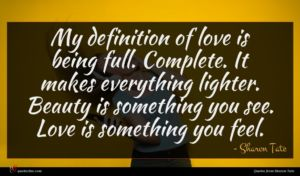 Sharon Tate quote : My definition of love ...