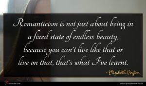 Elizabeth Peyton quote : Romanticism is not just ...