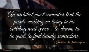 Christian de Portzamparc quote : An architect must remember ...