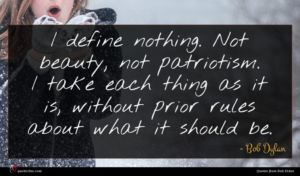 Bob Dylan quote : I define nothing Not ...