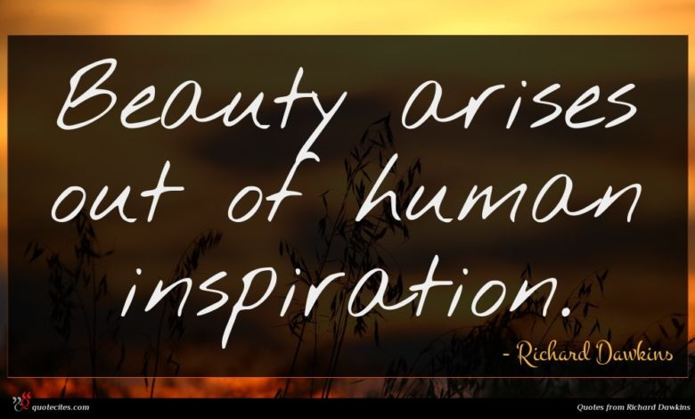 Beauty arises out of human inspiration.