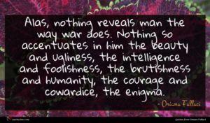 Oriana Fallaci quote : Alas nothing reveals man ...