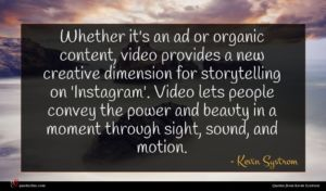 Kevin Systrom quote : Whether it's an ad ...