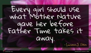 Laurence J. Peter quote : Every girl should use ...