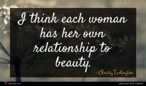 Christy Turlington quote : I think each woman ...