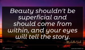 Michelle Yeoh quote : Beauty shouldn't be superficial ...