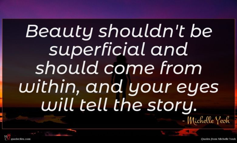 Beauty shouldn't be superficial and should come from within, and your eyes will tell the story.