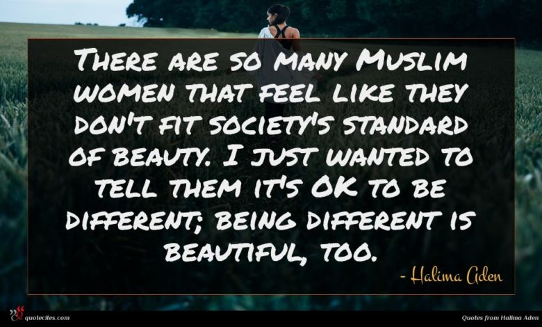 There are so many Muslim women that feel like they don't fit society's standard of beauty. I just wanted to tell them it's OK to be different; being different is beautiful, too.