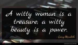 George Meredith quote : A witty woman is ...