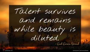 Gael García Bernal quote : Talent survives and remains ...