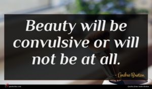 Andre Breton quote : Beauty will be convulsive ...