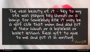 Vince Gill quote : The real beauty of ...
