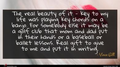 Photo of Vince Gill quote : The real beauty of …