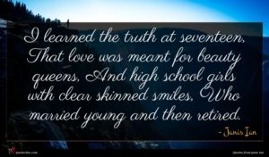 Janis Ian quote : I learned the truth ...