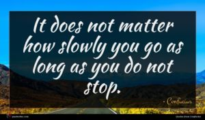 Confucius quote : It does not matter ...
