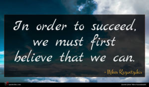 Nikos Kazantzakis quote : In order to succeed ...