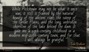 Tom Brokaw quote : While Pickstown may not ...