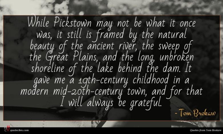 Photo of Tom Brokaw quote : While Pickstown may not …