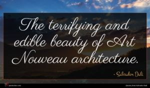 Salvador Dali quote : The terrifying and edible ...