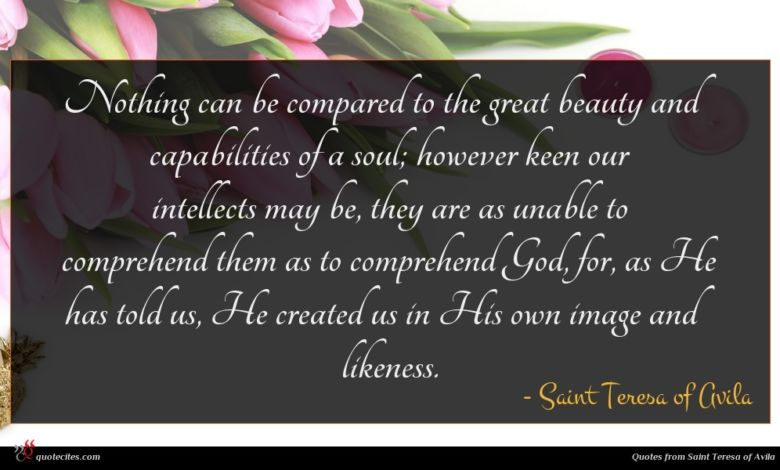 Photo of Saint Teresa of Avila quote : Nothing can be compared …