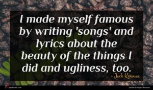 Jack Kerouac quote : I made myself famous ...