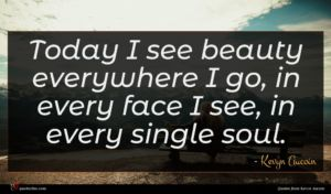 Kevyn Aucoin quote : Today I see beauty ...