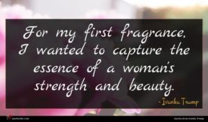 Ivanka Trump quote : For my first fragrance ...