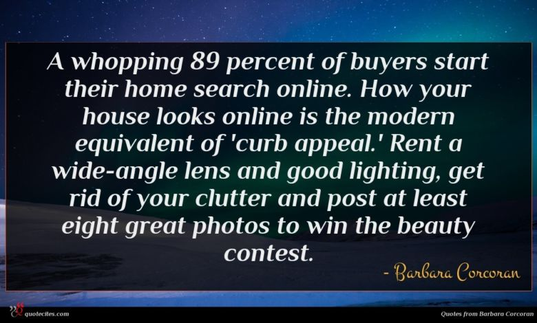 A whopping 89 percent of buyers start their home search online. How your house looks online is the modern equivalent of 'curb appeal.' Rent a wide-angle lens and good lighting, get rid of your clutter and post at least eight great photos to win the beauty contest.