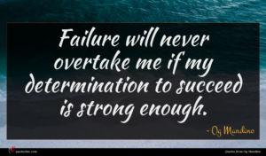 Og Mandino quote : Failure will never overtake ...