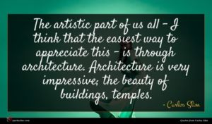 Carlos Slim quote : The artistic part of ...