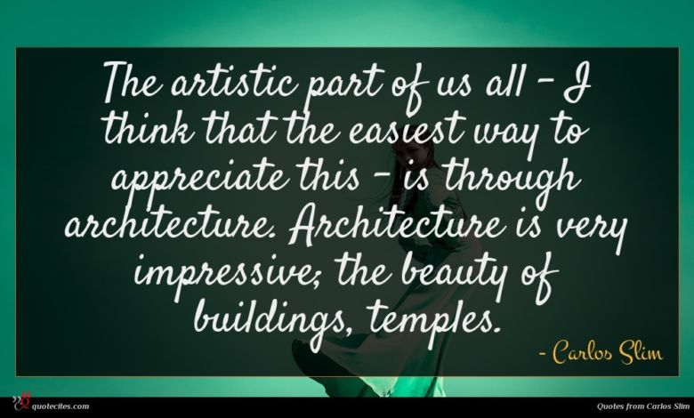 Photo of Carlos Slim quote : The artistic part of …