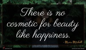 Maria Mitchell quote : There is no cosmetic ...