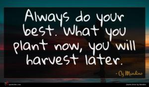 Og Mandino quote : Always do your best ...
