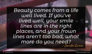Jennifer Garner quote : Beauty comes from a ...
