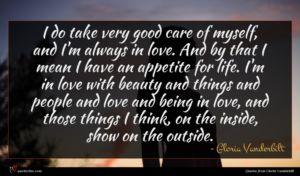 Gloria Vanderbilt quote : I do take very ...