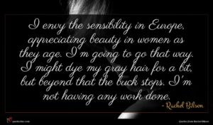 Rachel Bilson quote : I envy the sensibility ...
