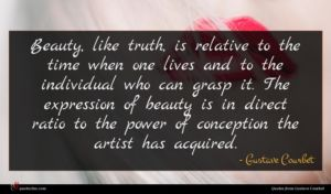 Gustave Courbet quote : Beauty like truth is ...