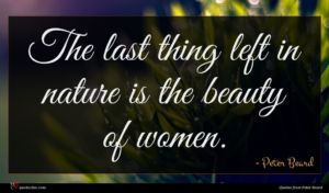 Peter Beard quote : The last thing left ...