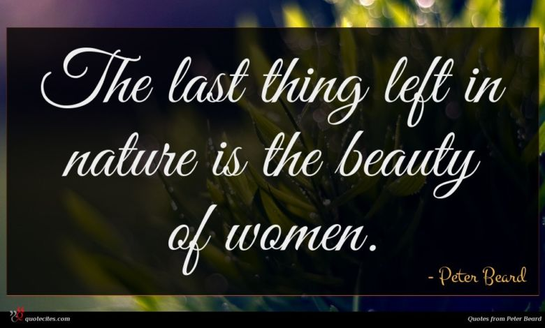 The last thing left in nature is the beauty of women.