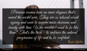 Naomi Watts quote : Parisian women have an ...