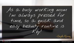 Angela Kinsey quote : As a busy working ...