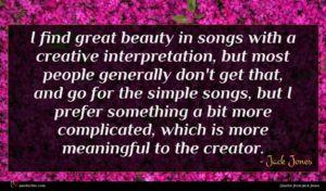 Jack Jones quote : I find great beauty ...