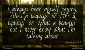 Andy Warhol quote : I always hear myself ...