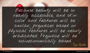 Tyra Banks quote : Because beauty will be ...