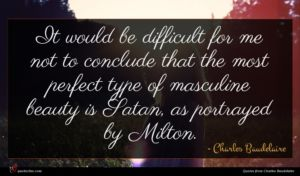 Charles Baudelaire quote : It would be difficult ...