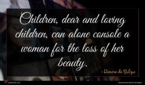 Honore de Balzac quote : Children dear and loving ...