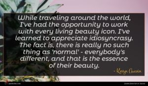 Kevyn Aucoin quote : While traveling around the ...