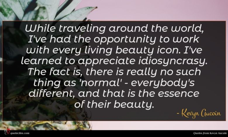 Photo of Kevyn Aucoin quote : While traveling around the …
