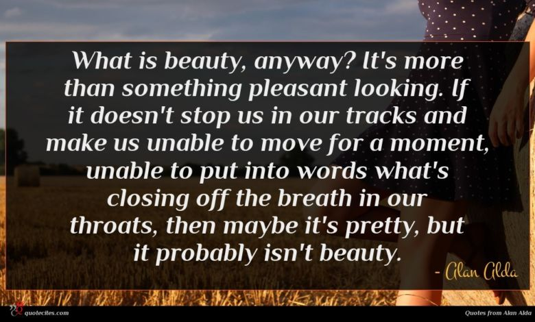 Photo of Alan Alda quote : What is beauty anyway …